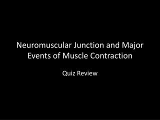 Neuromuscular Junction and Major Events of Muscle Contraction