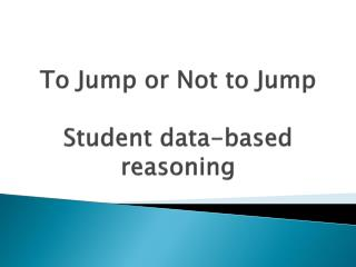 To Jump or Not to Jump Student data-based reasoning