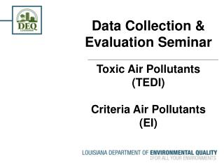 Data Collection & Evaluation Seminar Toxic Air Pollutants (TEDI) Criteria Air Pollutants (EI)