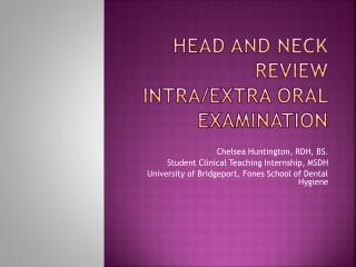 Head and Neck Review Intra/Extra  O ral Examination