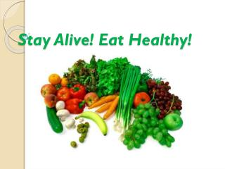 Stay  Alive !  Eat Healthy !