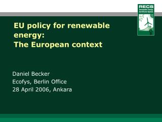 EU policy for renewable energy:  T he European context
