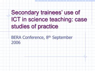 Secondary trainees' use of ICT in science teaching: case studies of practice