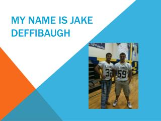 My name Is Jake  Deffibaugh