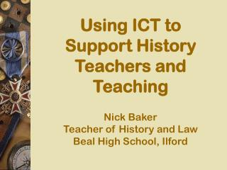 Using ICT to Support History Teachers and Teaching