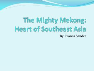 The Mighty Mekong: Heart of Southeast Asia
