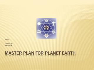 MASTER PLAN FOR PLANET EARTH