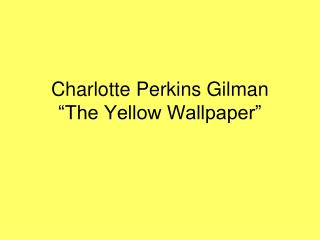 "Charlotte Perkins Gilman ""The Yellow Wallpaper"""