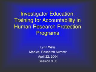 Investigator Education:  Training for Accountability in Human Research Protection Programs