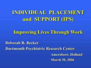 INDIVIDUAL  PLACEMENT and  SUPPORT (IPS) Improving Lives Through Work