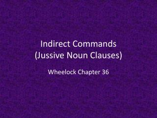 Indirect Commands  ( Jussive Noun Clauses)