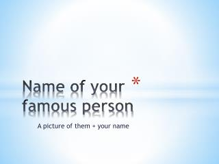 Name of your famous person