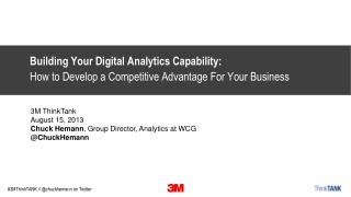 3M  ThinkTank August 15, 2013 Chuck  Hemann , Group Director, Analytics at WCG @ ChuckHemann