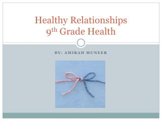 Healthy Relationships 9 th G rade  H ealth