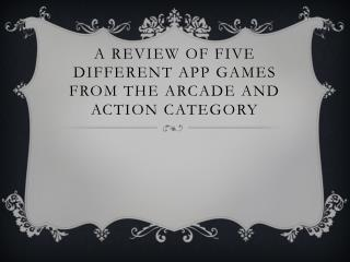 A review of five different app games from the arcade and action category