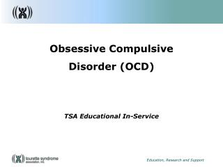 Obsessive Compulsive Disorder (OCD) TSA Educational In-Service