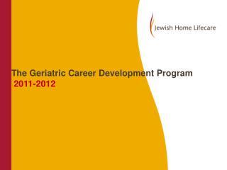 The Geriatric Career Development Program 2011-2012