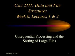 Csci 2111: Data and File Structures Week 6, Lectures 1 & 2