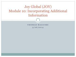 Joy Global (JOY) Module 10: Incorporating Additional Information
