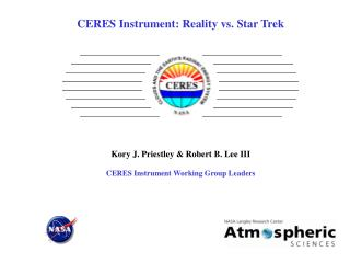 CERES Instrument: Reality vs. Star Trek Kory J. Priestley & Robert B. Lee III CERES Instrument Working Group Leaders