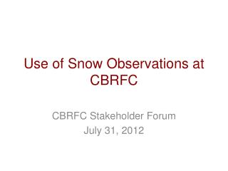 Use of Snow Observations at CBRFC