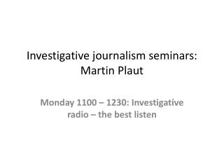 Investigative journalism seminars: Martin Plaut