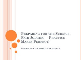 Preparing for the Science Fair Judging— Practice Makes Perfect!