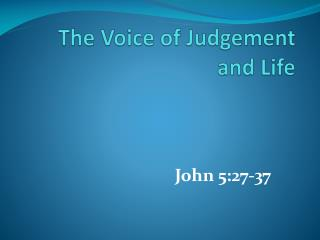 The Voice of Judgement and Life
