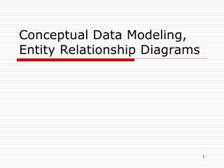 Conceptual Data Modeling,   Entity Relationship Diagrams
