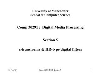 University of Manchester School  of Computer Science C omp  3 0 291 :  Digital  Media  Processing Section 5 z-transforms