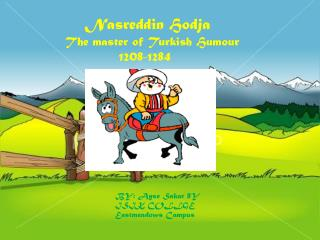 Nasreddin Hodja     The master of Turkish Humour                 1208-1284