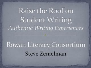 Raise the Roof on Student Writing Authentic Writing Experiences Rowan Literacy Consortium
