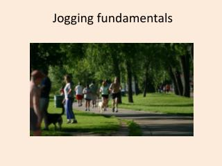Jogging fundamentals