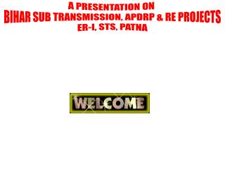 A PRESENTATION ON  BIHAR SUB TRANSMISSION, APDRP & RE PROJECTS ER-I, STS, PATNA