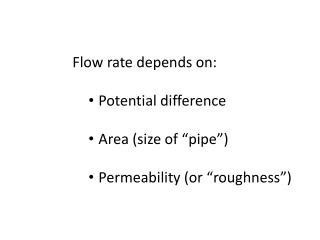 "Flow rate depends on: Potential difference Area (size of ""pipe"") Permeability (or ""roughness"")"