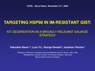 TARGETING HSP90 IN IM-RESISTANT GIST:  KIT DEGRADATION AS A BROADLY RELEVANT SALVAGE STRATEGY