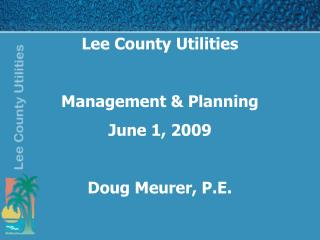 Lee County Utilities  Management & Planning June 1, 2009 Doug Meurer, P.E.