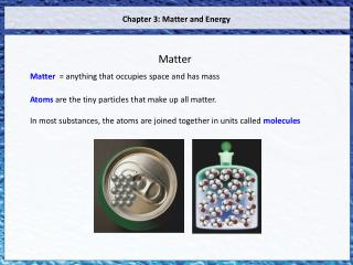 Matter   = anything that occupies space and has mass