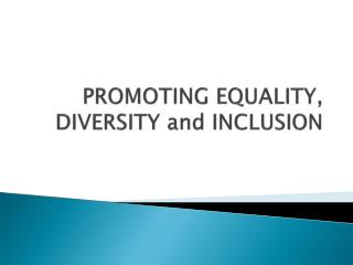 PROMOTING EQUALITY, DIVERSITY and INCLUSION