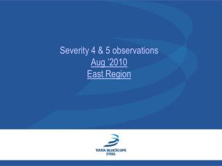 Severity 4 & 5 observations  Aug '2010  East Region