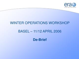 WINTER OPERATIONS WORKSHOP BASEL – 11/12 APRIL 2006 De-Brief