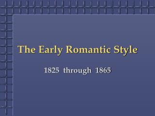 The Early Romantic Style
