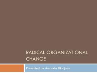 Radical Organizational Change