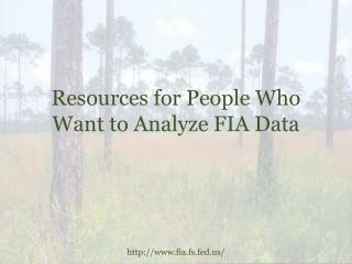 Resources for People Who Want to Analyze FIA Data