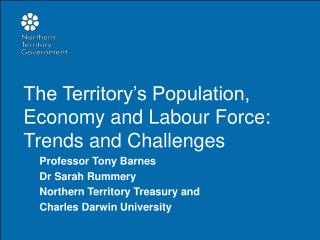 The Territory's Population, Economy and Labour Force: Trends and Challenges Professor Tony Barnes