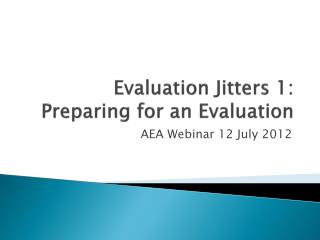 Evaluation Jitters 1: Preparing for an Evaluation