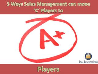 3 Ways Sales Management can move  'C' Players to