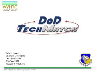 Robert Barrett Business Operations DoD TechMatch 304-366-2577 rlbarrett@wvhtf