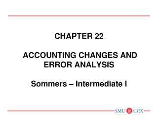 Chapter 22  ACCOUNTING CHANGES AND ERROR analysis Sommers – Intermediate I
