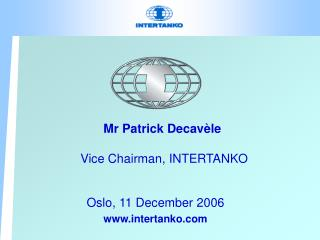 Mr Patrick Decav è le Vice Chairman, INTERTANKO